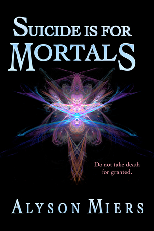 Suicide is for Mortals by Alyson Miers