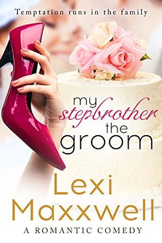 My Stepbrother the Groom by Lexi Maxxwell