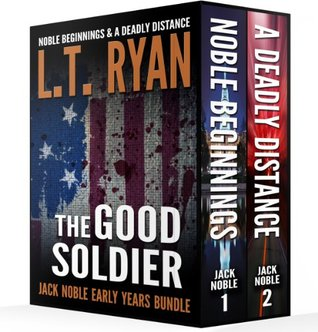 The Good Soldier: Jack Noble Early Years Bundle (Noble Beginnings & A Deadly Distance)