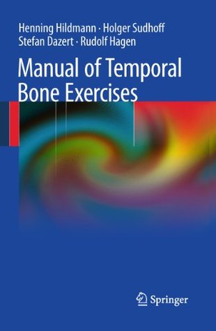 Manual of Temporal Bone Exercises Henning Hildmann