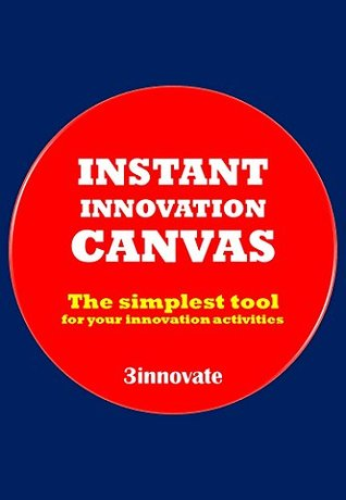 Instant Innovation Canvas: The simplest tool for your innovation activities 3innovate Learning
