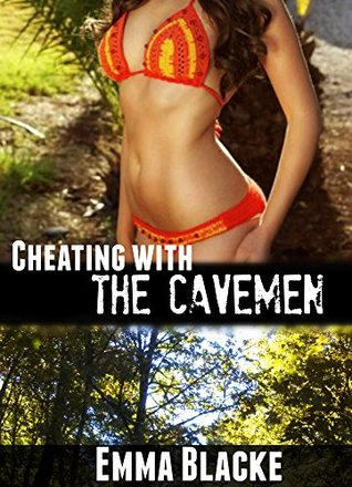 Cheating with the Cavemen:  by  Emma Blacke