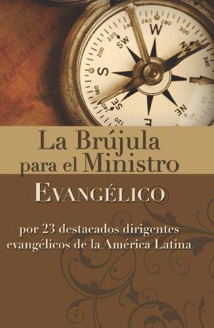 La brújula para el ministro evangélico: Por 23 destacados dirigentes evangélicos de la América Latina Zondervan