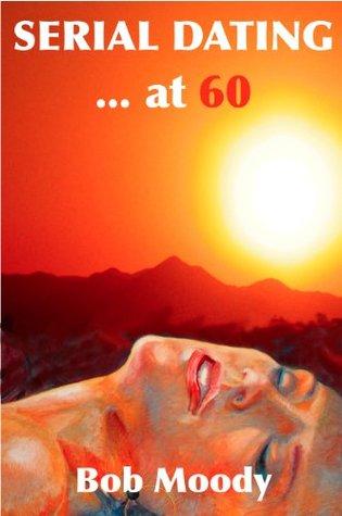 Serial Dating...at 60 Bob  Moody