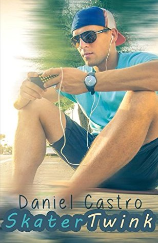 Skater Twink: Gay Erotic Romance  by  Daniel Castro