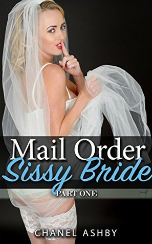 Mail Order Sissy Bride - Part 1 Chanel Ashby
