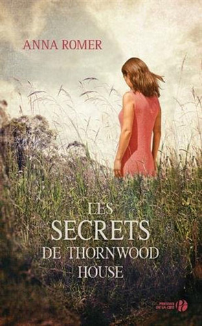 Les Secrets de Thornwood House Anna Romer