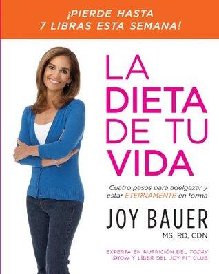 La dieta de tu vida: Cuatro pasos para adelgazar y estar eternamente en forma  by  Joy Bauer