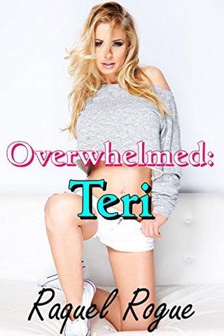 Overwhelmed: Teri Raquel Rogue