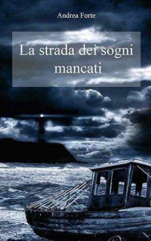 La strada dei sogni mancati  by  Andrea Forte