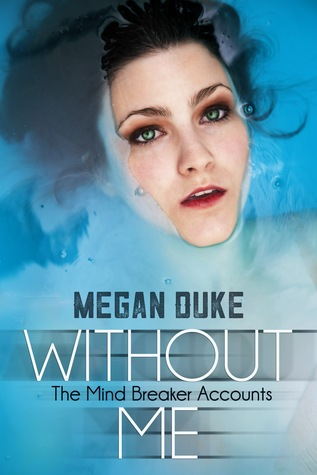 Without Me (The Mind Breaker Accounts, #1)