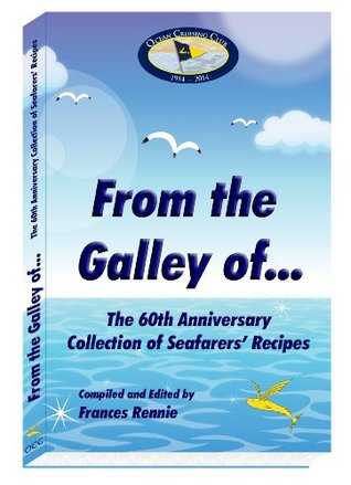 From the Galley of...: The 60th Anniversary Collection of Seafarers Recipes  by  Frances Rennie
