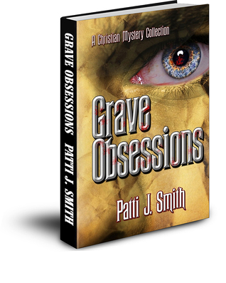 Grave Obsessions - Complete Collection by Patti J. Smith