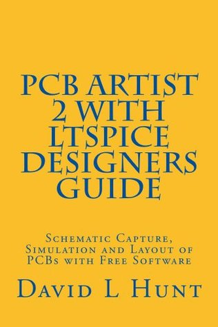 PCBArtist 2 with LTSpice Designers Guide (AA Technical Book 1)  by  David Hunt