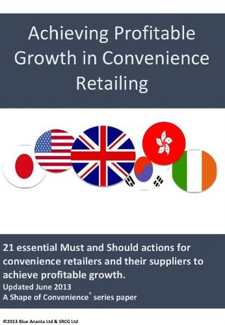 Achieving Profitable Growth in Convenience Retailing  by  Scott Annan