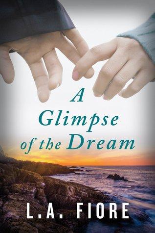 A Glimpse of the Dream - L. A. Fiore