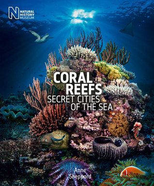 Coral Reefs: Secret Cities of the Sea Anne Sheppard