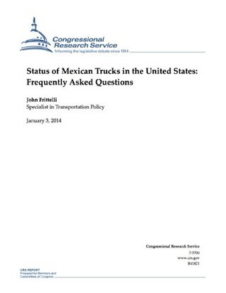 Status of Mexican Trucks in the United States: Frequently Asked Questions  by  John Frittelli