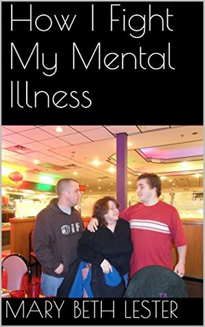 How I Fight My Mental Illness  by  Mary Beth Lester