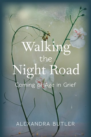 Walking the Night Road: Coming of Age in Grief  by  Alexandra Butler