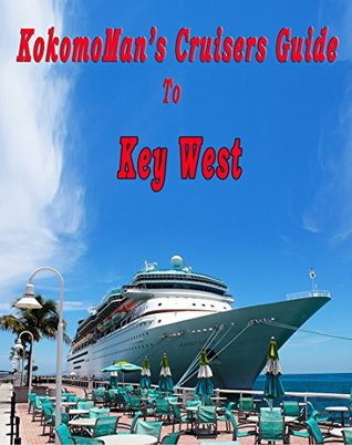 KokomoMans Cruisers Guide - Key West (KokomoMans Cruisers Guides Book 2)  by  Kokomo Man