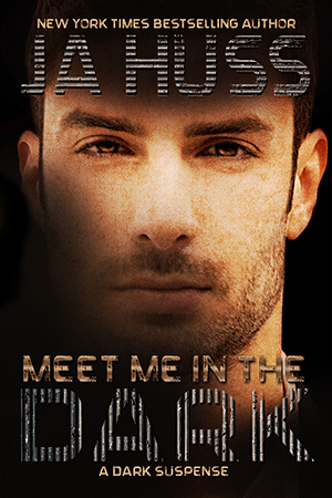 Meet Me in the Dark by JA Huss