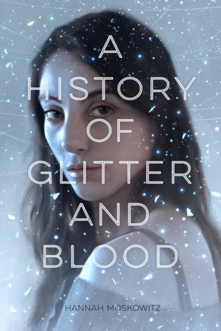 A History of Glitter and Blood Hannah Moskowitz