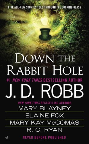 Down the Rabbit Hole by J.D. Robb, Elaine Fox, Mary Blayney, R.C. Ryan, Mary Kay McComas