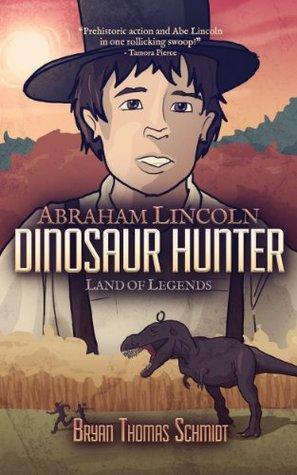 Abraham Lincoln - Dinosaur Hunter: Land of Legends (Abraham Lincoln: Dinosaur Hunter - Land of Legends Book 1)  by  Bryan Thomas Schmidt