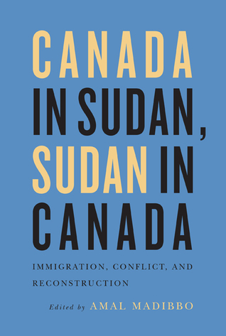 Canada in Sudan, Sudan in Canada: Immigration, Conflict, and Reconstruction  by  Amal Madibbo