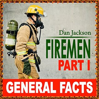 childrens books: Firemen - General Facts (books about firemen) Children books age 4 7 (Kids and Children Great book)  by  Dan Jackson