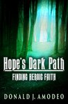 Hope's Dark Path: Finding Heroic Faith
