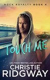 Touch Me (Rock Royalty Book 4)