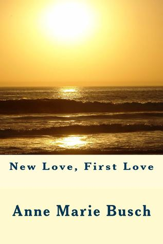 New Love, First Love by AnneMarie Busch