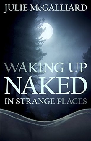 Waking Up Naked in Strange Places (Tales of the Rougarou Book 1)  by  Julie McGalliard