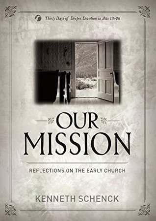 Our Mission: Reflections on the Early Church  by  Kenneth Schenck