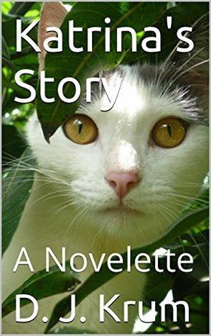 Katrinas Story: A Novelette  by  D. J. Krum