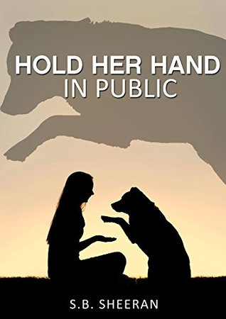 Hold Her Hand In Public  by  S.B. Sheeran