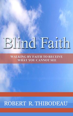 Blind Faith by Robert R. Thibodeau