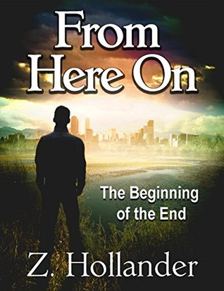 From Here On: The Beginning of the End (Book One 1)  by  Z. Hollander