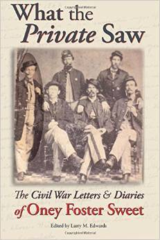 What the Private Saw The Civil War Letters and Diaries of Oney Foster Sweet