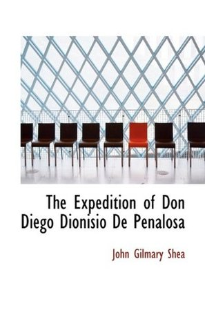 The Expedition of Don Diego Dionisio De Penalosa  by  John Gilmary Shea