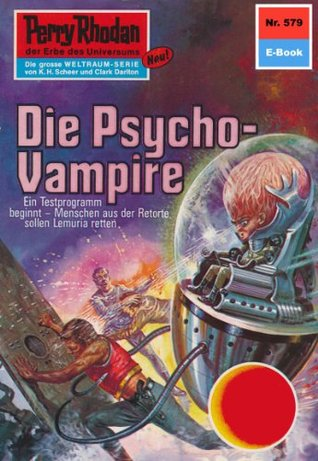 Perry Rhodan 579: Die Psycho-Vampire (Heftroman): Perry Rhodan-Zyklus Die Altmutanten  by  Ernst Vlcek