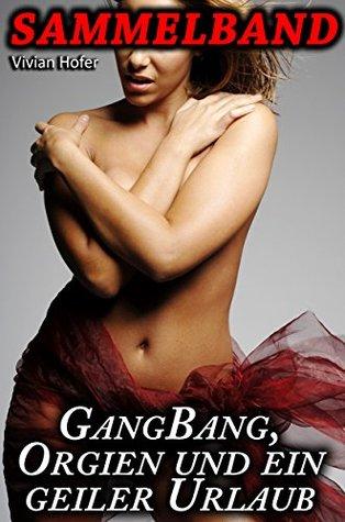 Sammelbang - GangBang, Orgien und ein geiler Urlaub: Vier erotische Geschichten  by  Vivian Hofer