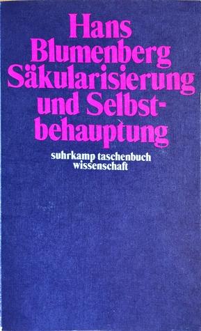 Säkularisierung und Selbstbehauptung  by  Hans Blumenberg