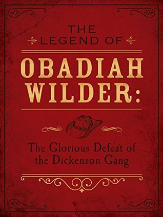 The Legend of Obadiah Wilder: The Glorious Defeat of the Dickenson Gang (Cactus Creek Challenge #0.5)