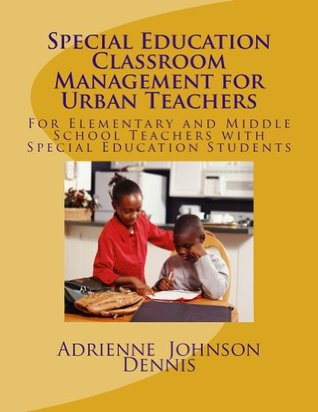 Special Education Classroom Management for Urban Teachers  by  Adrienne Dennis