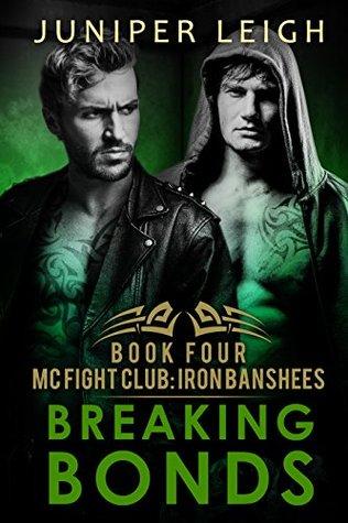 Breaking Bonds: (MC Fight Club: Iron Banshees: Book 4) An MC Fighter Romance  by  Juniper Leigh