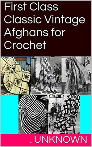 First Class Classic Vintage Afghans for Crochet . Unknown