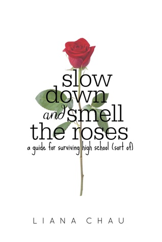 Slow Down and Smell the Roses: A Guide for Surviving High School (Sort Of)